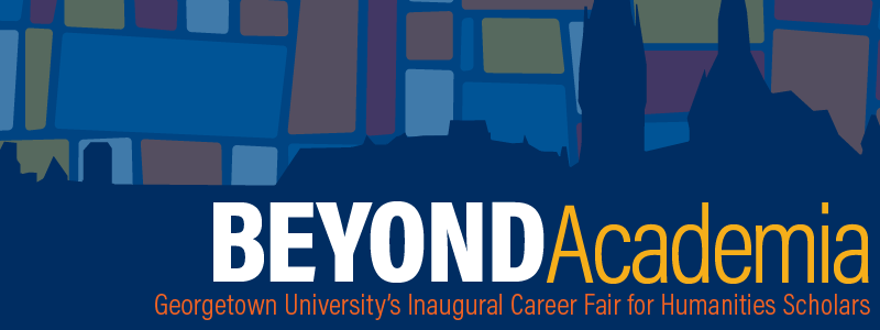 Beyond Academia - Georgetown University's Inaugural Career Fair for Humanities Scholars